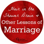 Hair in the Shower Drain & Other Lessons of Marriage