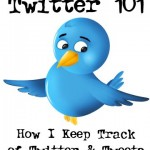 Twitter 101: How I Keep Track of Twitter & Tweets