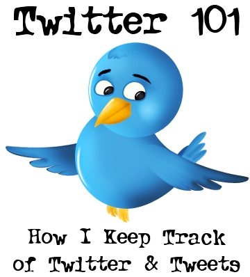 How I Keep Track of Twitter & Tweets