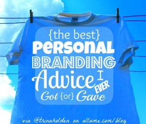 the best personal branding advice I ever got or gave from @TrinaHolden on #Allume http://allume.com/2012/08/bestbrandingadvice/