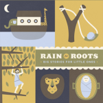 Rain for Roots: Big Stories for Little Ones