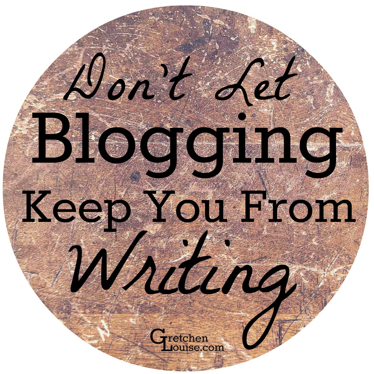 don't let blogging keep you from writing