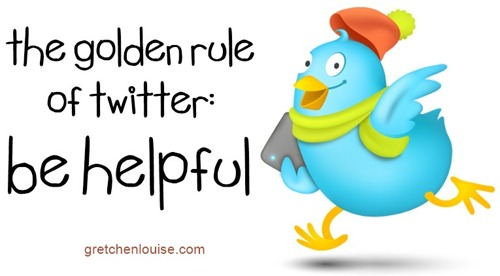 The Golden Rule of Twitter: Be Helpful via @GretLouise