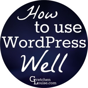 How to Use WordPress Well: Top Tips from @GretLouise