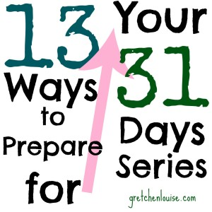 13 Ways to Prepare for Your #31Days Series via @GretLouise