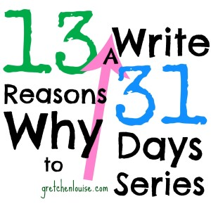 13 Reasons Why to Write a #31Days Series via @GretLouise