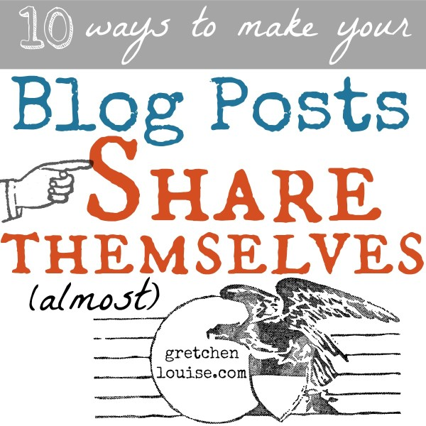 10 ways to make your blog posts share themselves (almost) via @GretLouise