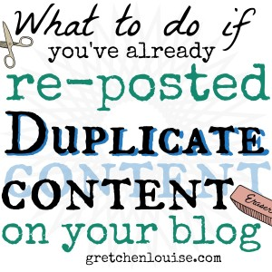 What to do if you've already re-posted Duplicate Content on your blog (or somewhere else) via @GretLouise