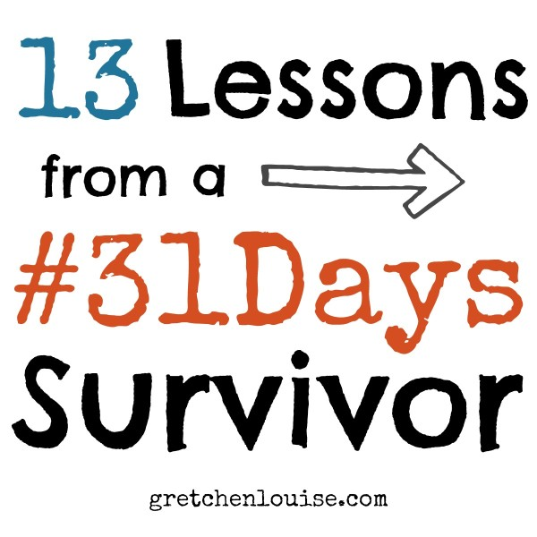 13 Lessons from a #31Days Survivor by @GretLouise