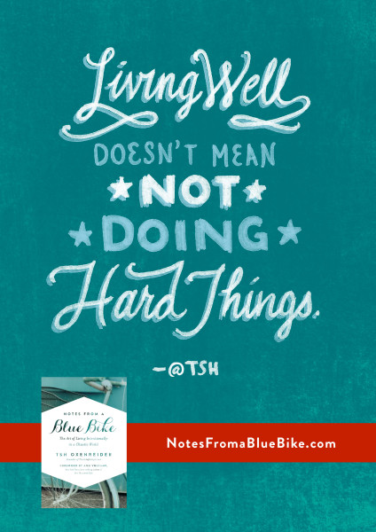 Living well doesn't mean not doing hard things. @Tsh