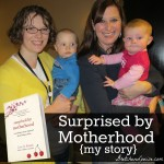 Surprised By Motherhood {my story}