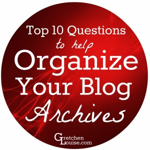 Are your blog archives in need of some organization? Here are 10 questions to help you sort the chaff from the wheat.