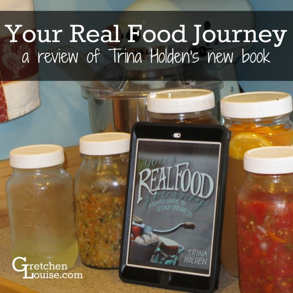 Your Real Food Journey: a review of Trina Holden's new book #myrealfoodjourney #yourrealfoodjourneybook