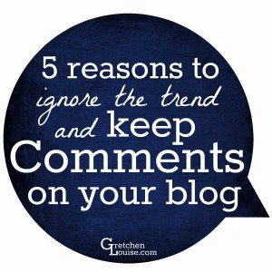 5 Reasons to Keep Comments on Your Blog