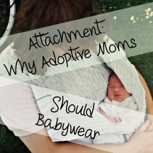 Attachment: Why Adoptive Moms Should Babywear
