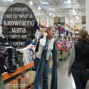 """5 reasons not to """"help"""" a babywearing mama with her carrier"""