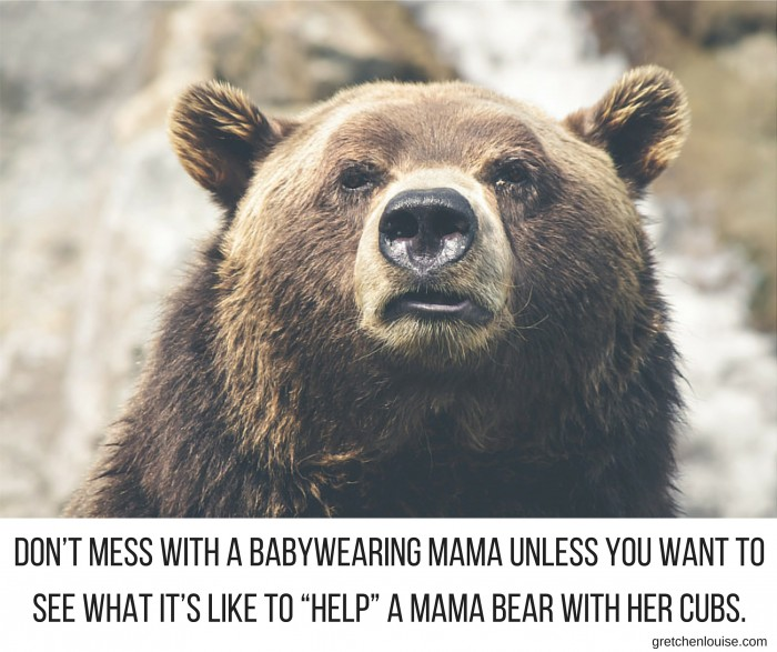 "Don't mess with a babywearing mama unless you want to see what it's like to ""help"" a mama bear with her cubs."