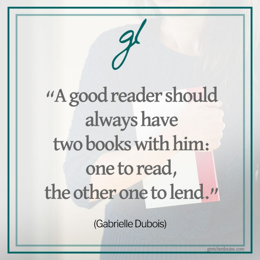 """A good reader should always have two books with him: one to read, the other one to lend."" (Gabrielle Dubois)"