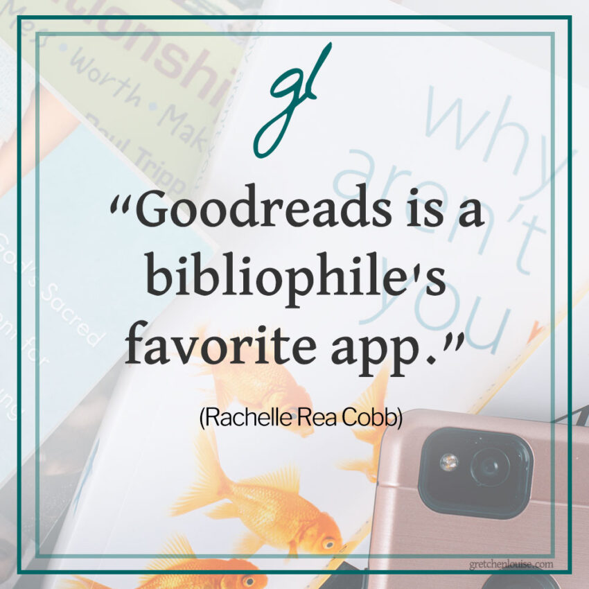 """Goodreads is a bibliophile's favorite app."" (Rachelle Rea Cobb)"