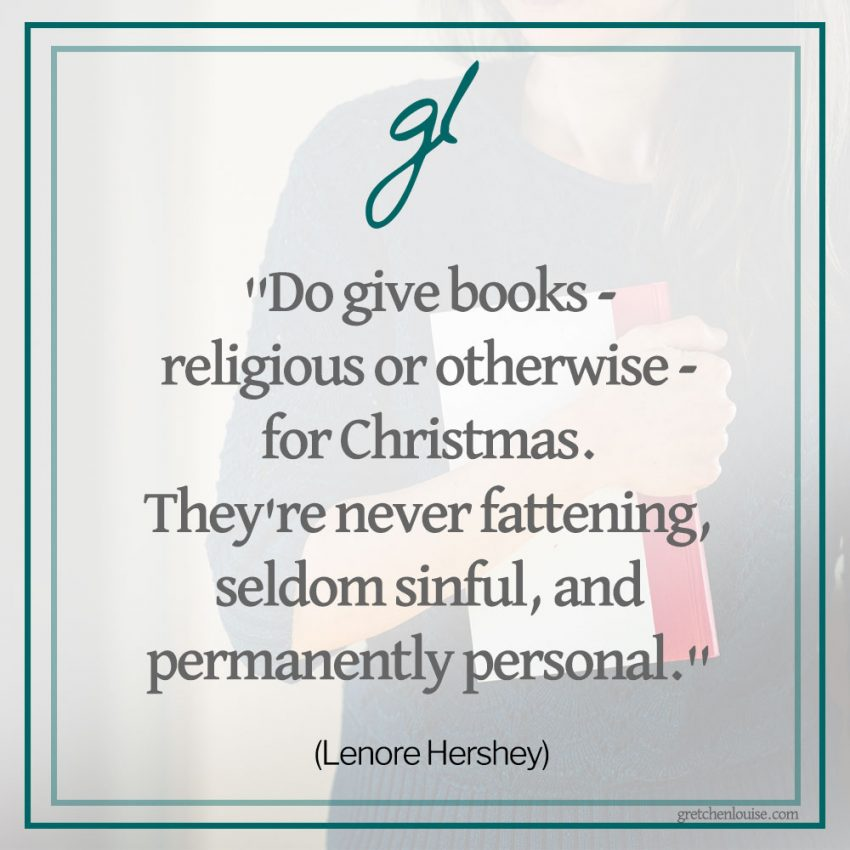 """Do give books - religious or otherwise - for Christmas. They're never fattening, seldom sinful, and permanently personal."" (Lenore Hershey)"