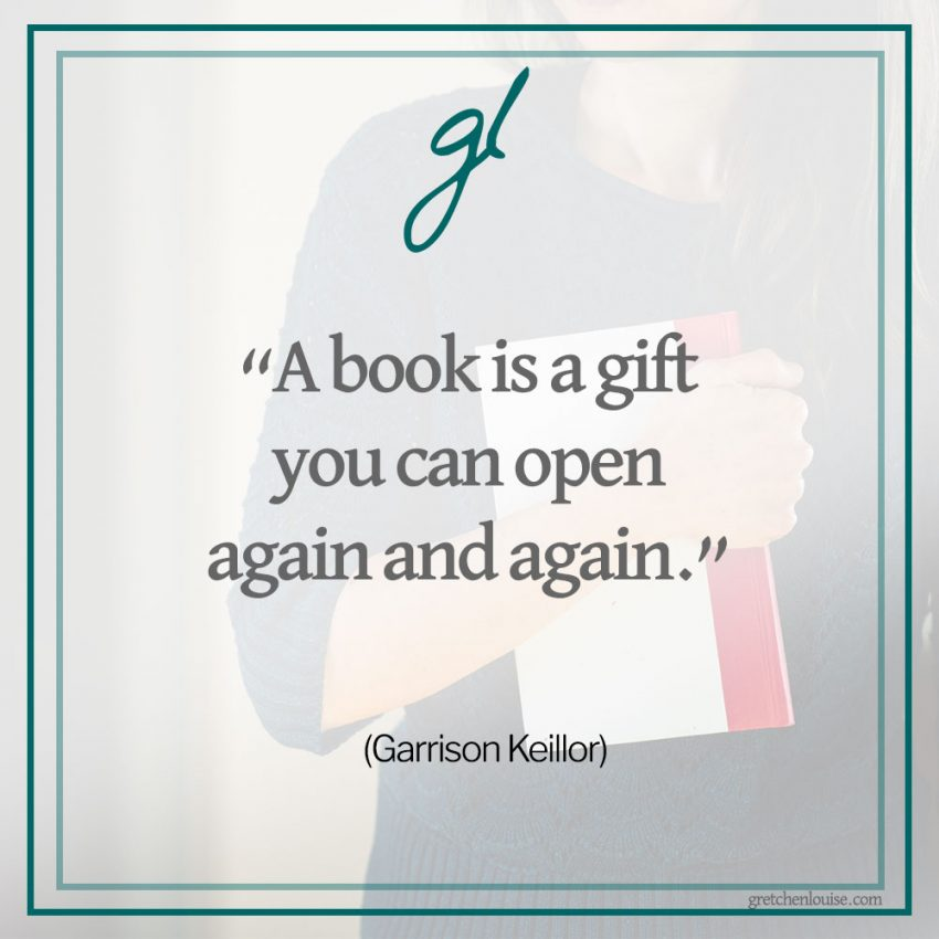 """A book is a gift you can open again and again."" (Garrison Keillor)"