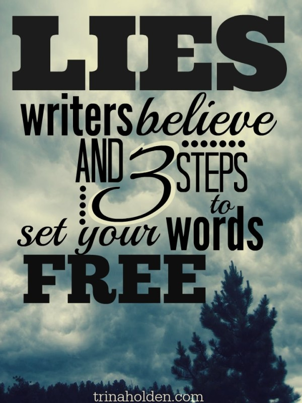Lies Writers Believe {And 3 Steps to Set Your Words Free}